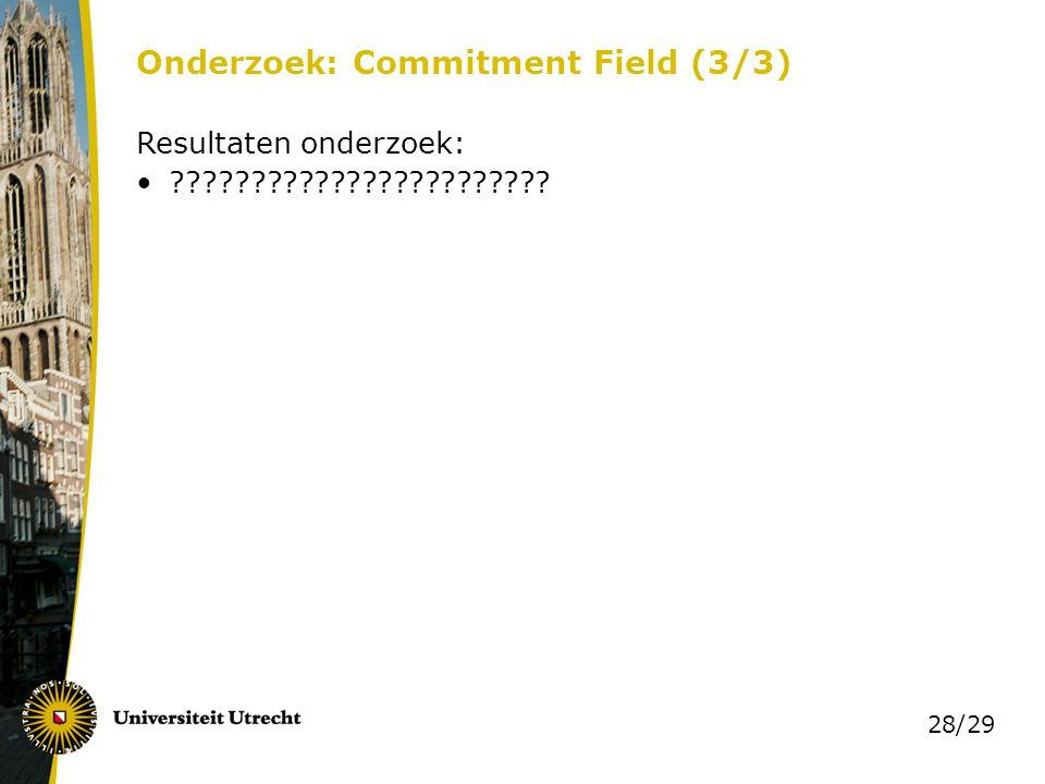 28/29 Onderzoek: Commitment Field (3/3) Resultaten onderzoek: