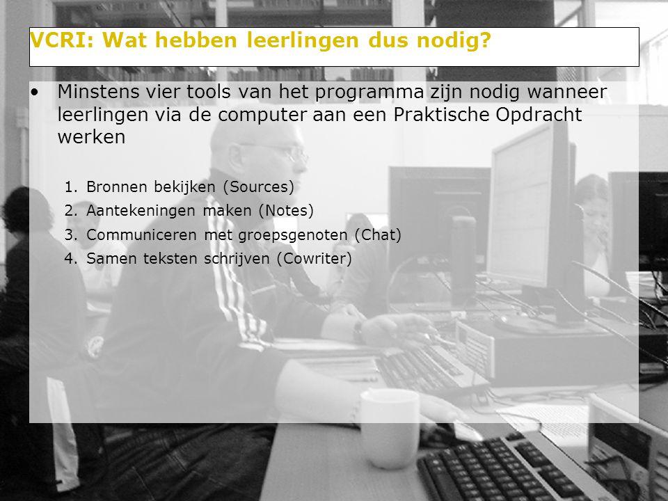 VCRI: Wat hebben leerlingen dus nodig? Minstens vier tools van het programma zijn nodig wanneer leerlingen via de computer aan een Praktische Opdracht