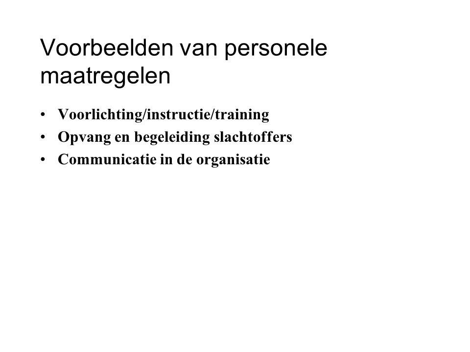 Voorbeelden van personele maatregelen Voorlichting/instructie/training Opvang en begeleiding slachtoffers Communicatie in de organisatie