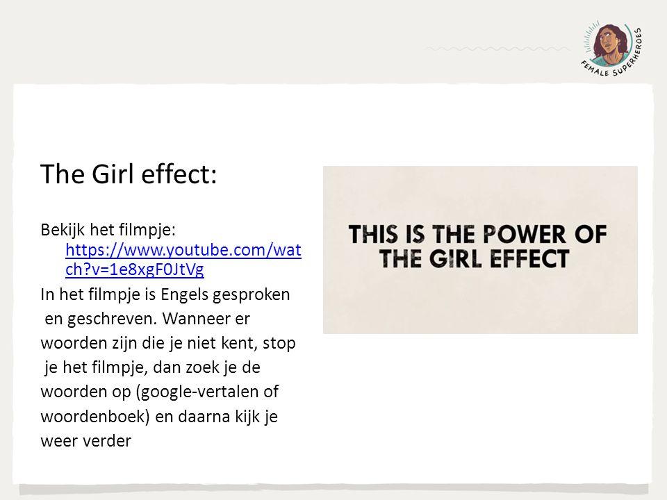 The Girl effect: Bekijk het filmpje: https://www.youtube.com/wat ch?v=1e8xgF0JtVg https://www.youtube.com/wat ch?v=1e8xgF0JtVg In het filmpje is Engel