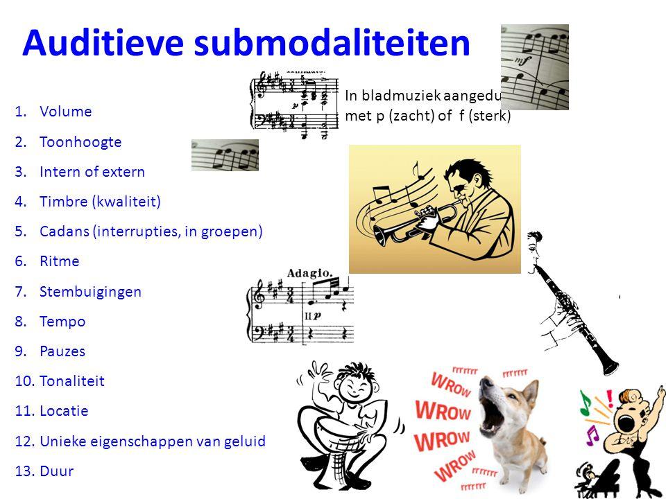 Auditieve submodaliteiten 1.Volume 2.Toonhoogte 3.Intern of extern 4.Timbre (kwaliteit) 5.Cadans (interrupties, in groepen) 6.Ritme 7.Stembuigingen 8.