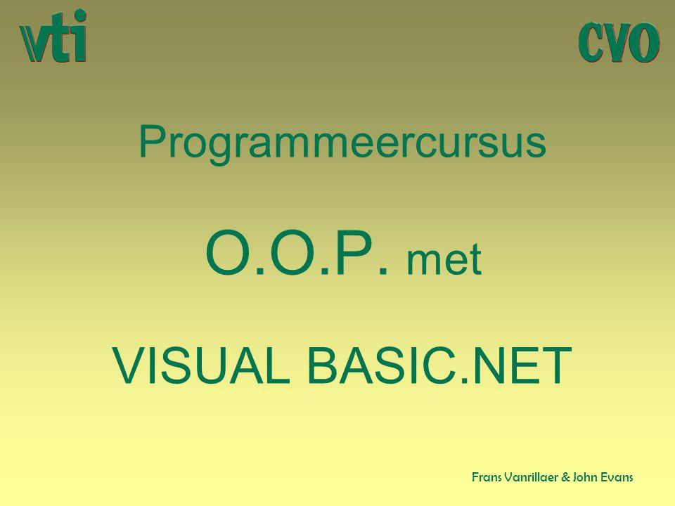Programmeercursus O.O.P. met VISUAL BASIC.NET Frans Vanrillaer & John Evans
