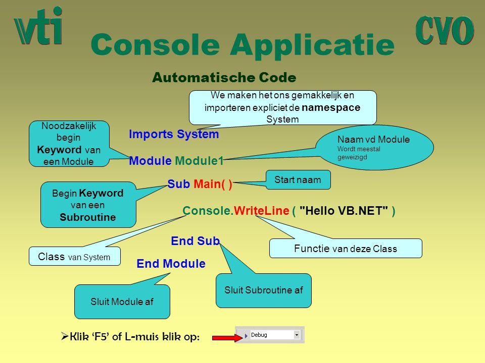 Console Applicatie Automatische Code Module Module1 End Module Sub Main( ) End Sub Naam vd Module Wordt meestal geweizigd Noodzakelijk begin Keyword v
