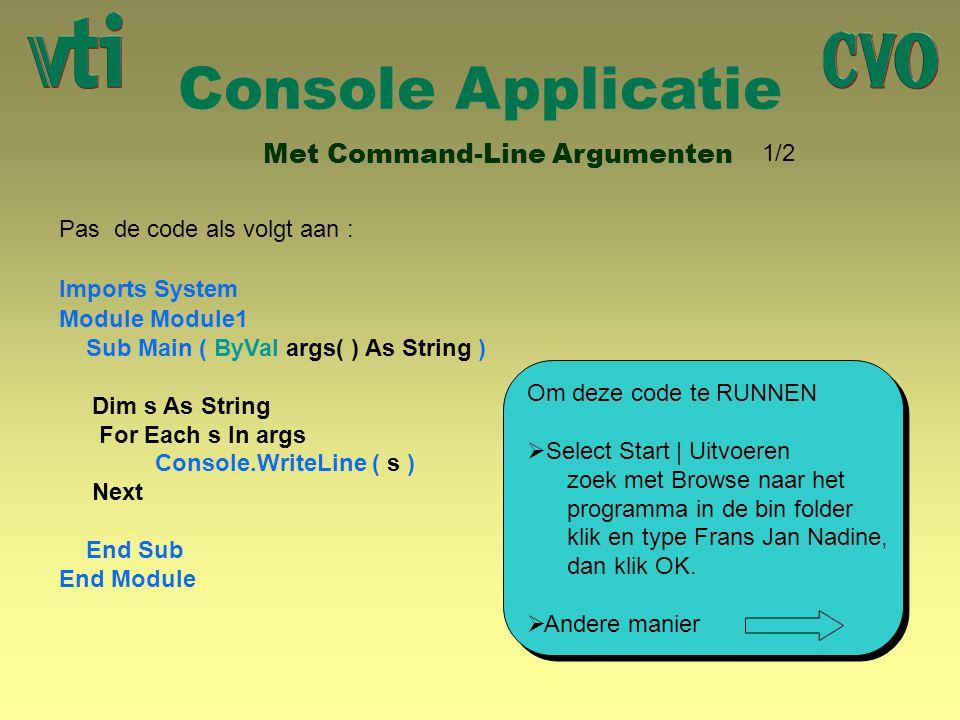 Console Applicatie Met Command-Line Argumenten Pas de code als volgt aan : Module Module1 Sub Main ( ByVal args( ) As String ) Dim s As String For Eac