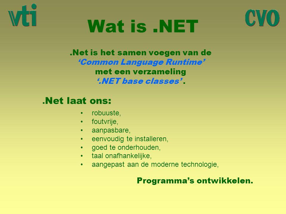 Wat is.NET.Net is het samen voegen van de 'Common Language Runtime' met een verzameling '.NET base classes'. robuuste, foutvrije, aanpasbare, eenvoudi