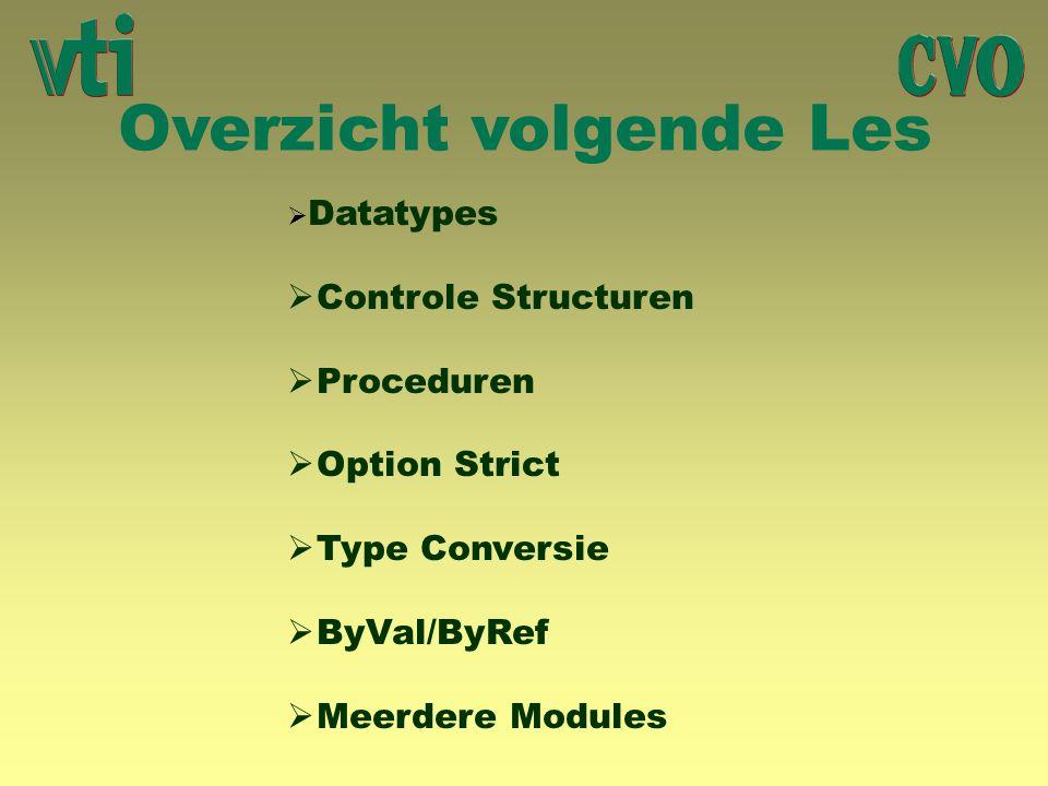 Overzicht volgende Les  Datatypes  Controle Structuren  Proceduren  Option Strict  Type Conversie  ByVal/ByRef  Meerdere Modules