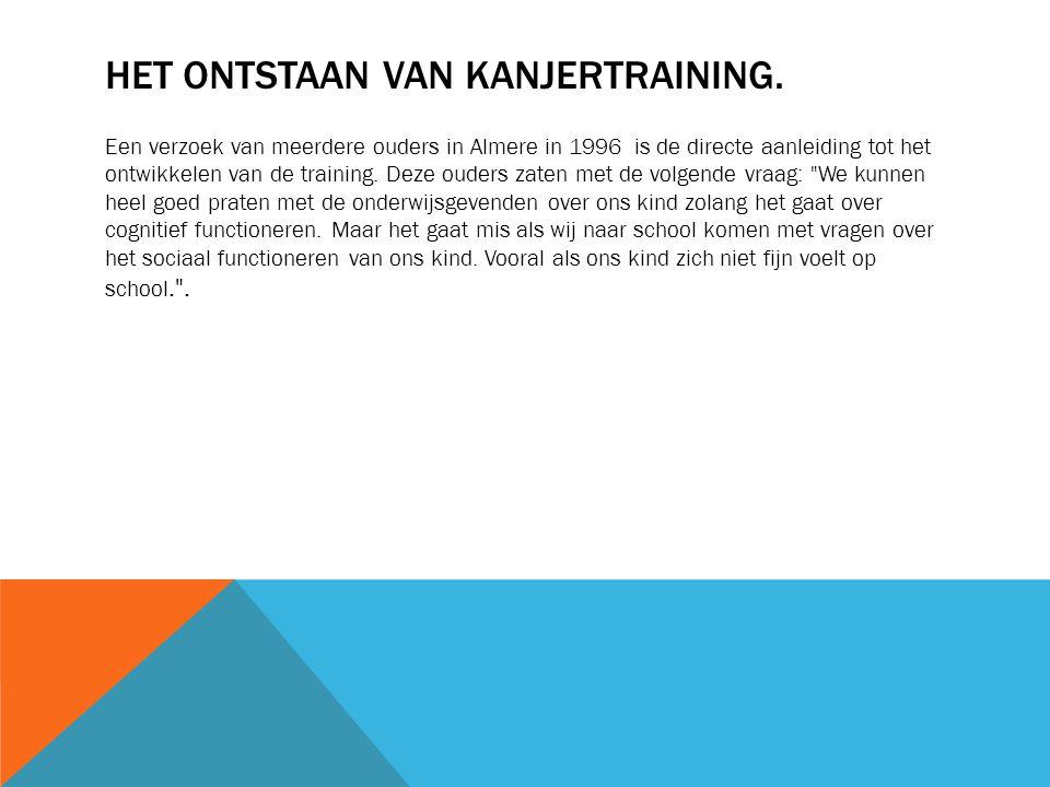HET ONTSTAAN VAN KANJERTRAINING. Een verzoek van meerdere ouders in Almere in 1996 is de directe aanleiding tot het ontwikkelen van de training. Deze
