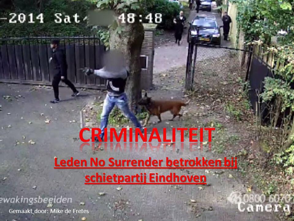 Leden No Surrender betrokken bij schietpartij Eindhoven Gemaakt door: Mike de Fretes