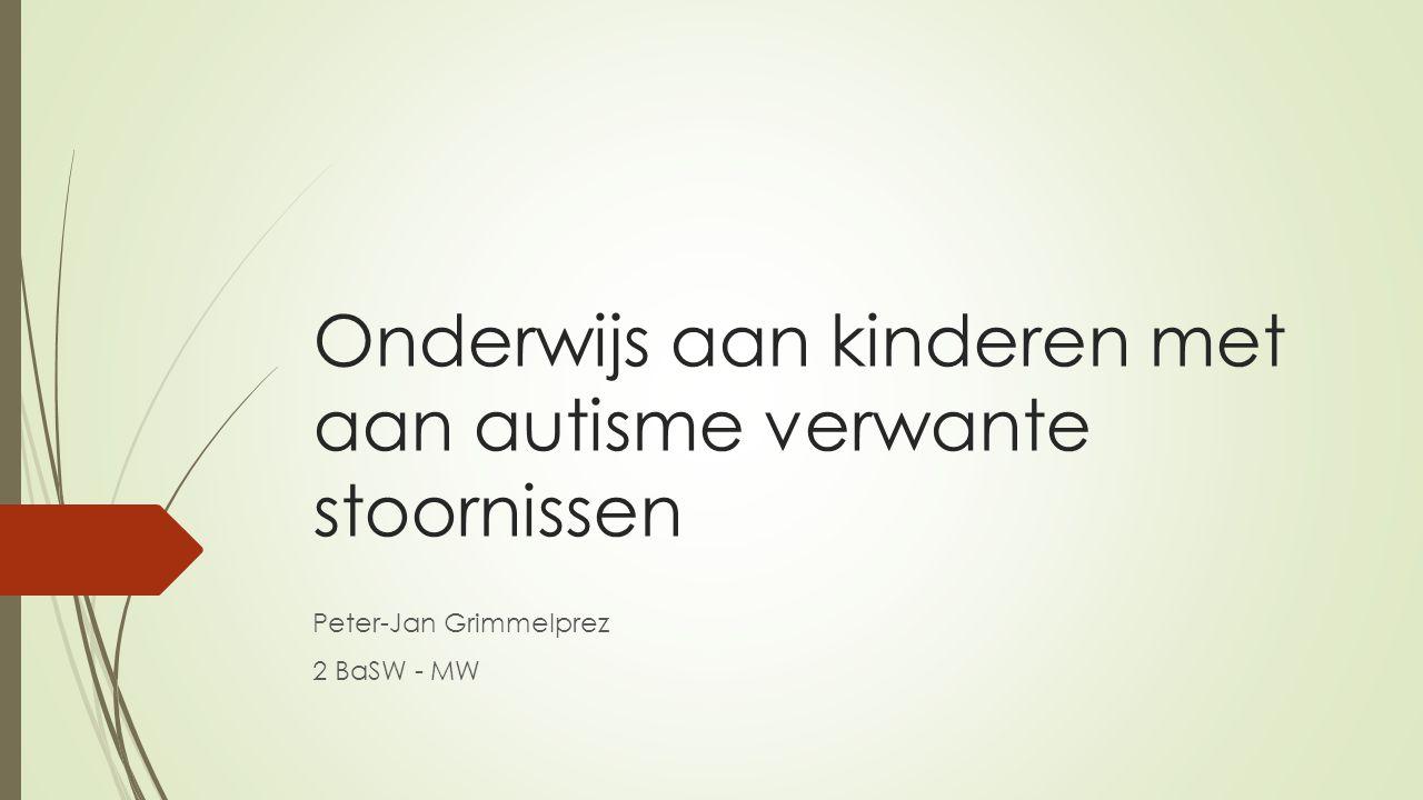 Onderwijs aan kinderen met aan autisme verwante stoornissen Peter-Jan Grimmelprez 2 BaSW - MW