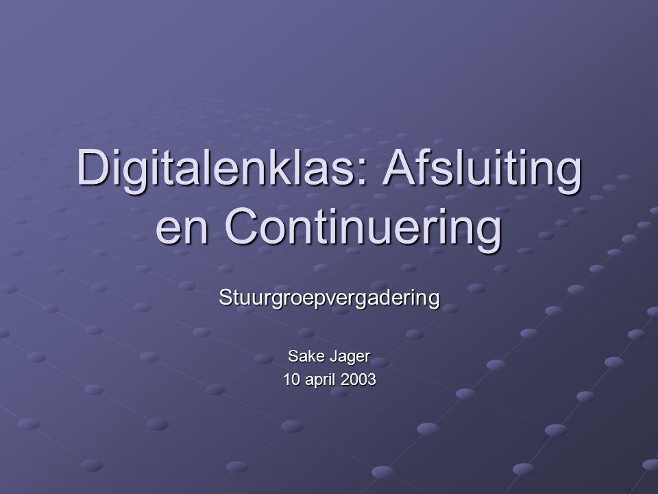 Digitalenklas: Afsluiting en Continuering Stuurgroepvergadering Sake Jager 10 april 2003