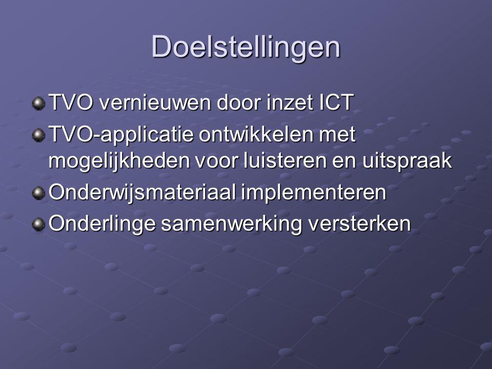 Doelstellingen TVO vernieuwen door inzet ICT TVO-applicatie ontwikkelen met mogelijkheden voor luisteren en uitspraak Onderwijsmateriaal implementeren Onderlinge samenwerking versterken