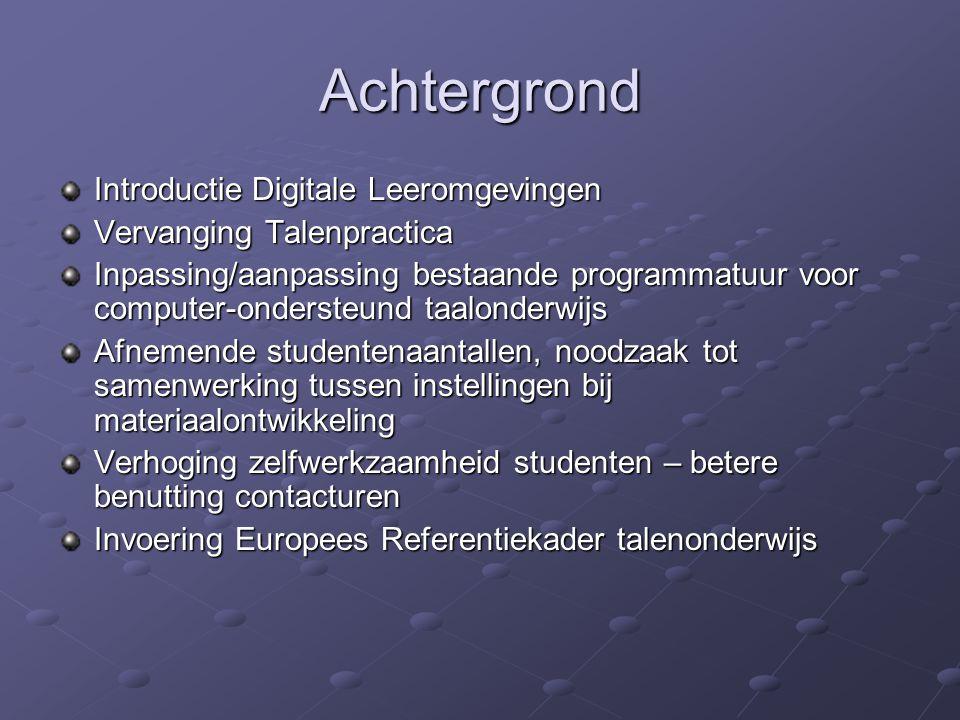 Achtergrond Introductie Digitale Leeromgevingen Vervanging Talenpractica Inpassing/aanpassing bestaande programmatuur voor computer-ondersteund taalon