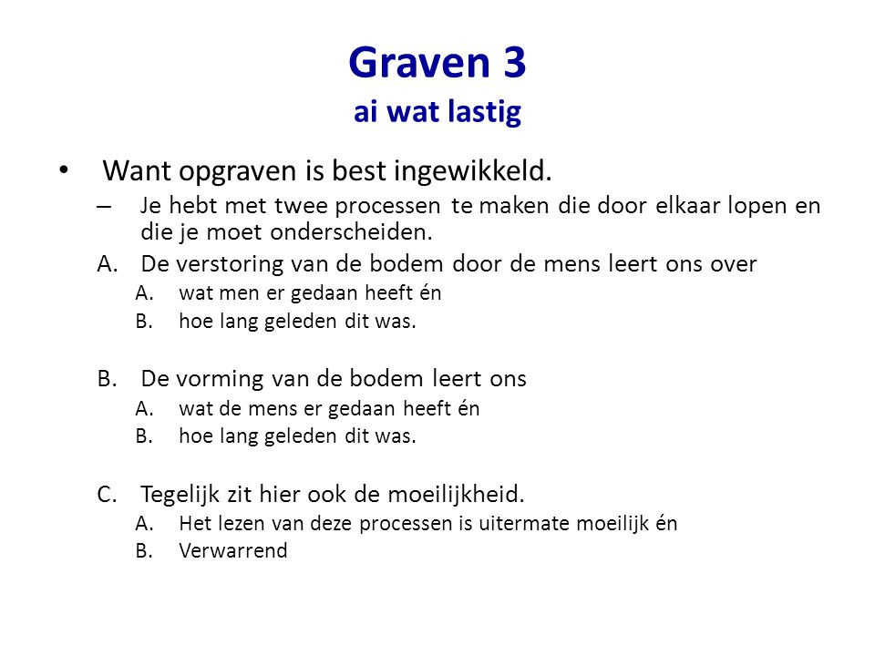 Graven 3 ai wat lastig Want opgraven is best ingewikkeld.