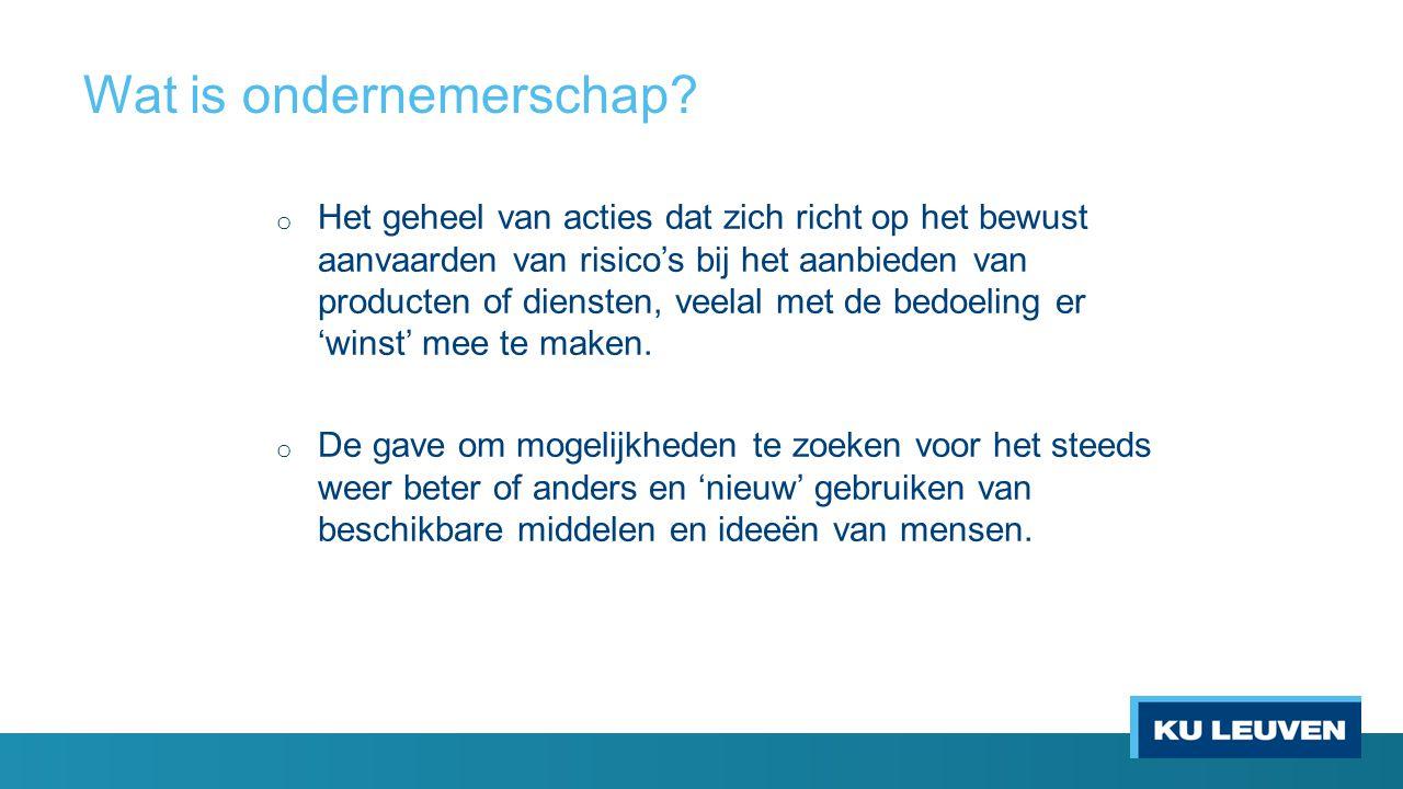 Wat is ondernemerschap? o Het geheel van acties dat zich richt op het bewust aanvaarden van risico's bij het aanbieden van producten of diensten, veel
