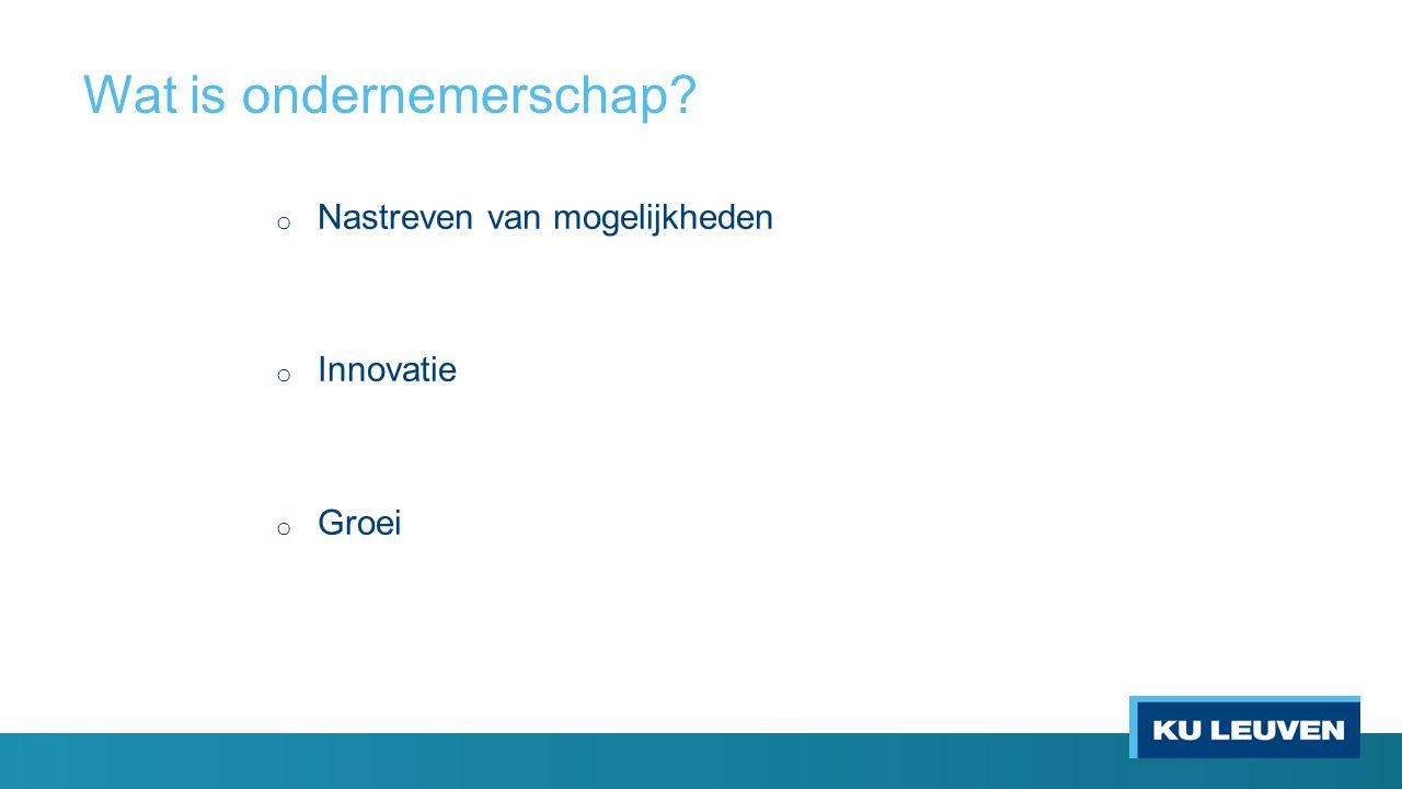 Wat is ondernemerschap? o Nastreven van mogelijkheden o Innovatie o Groei