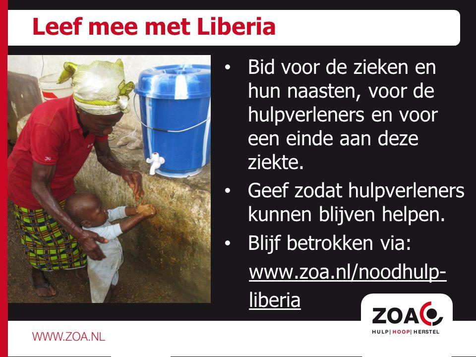Leef mee met Liberia Bid voor de zieken en hun naasten, voor de hulpverleners en voor een einde aan deze ziekte.
