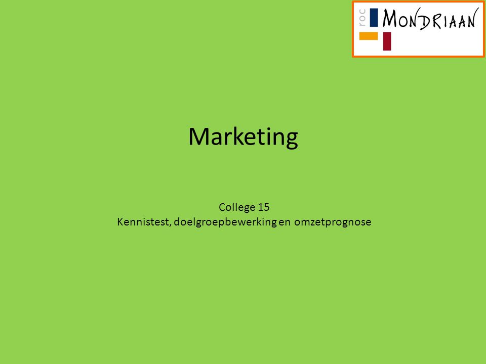Marketing College 15 Kennistest, doelgroepbewerking en omzetprognose