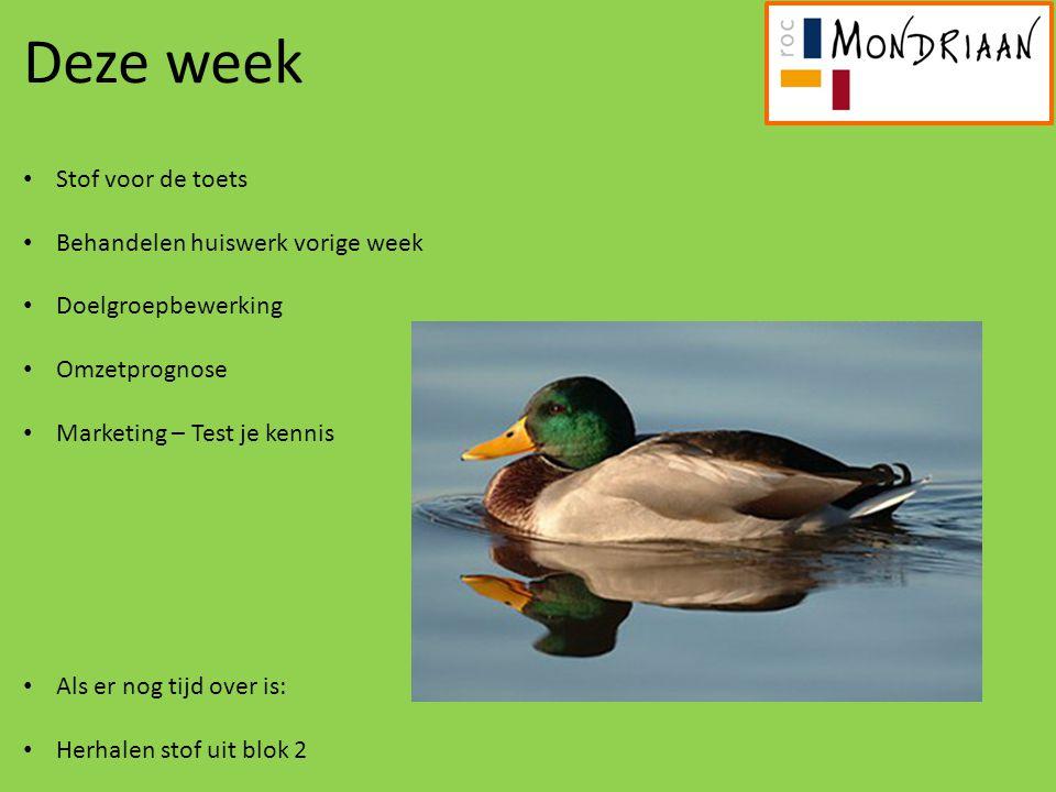 Deze week Stof voor de toets Behandelen huiswerk vorige week Doelgroepbewerking Omzetprognose Marketing – Test je kennis Als er nog tijd over is: Herh