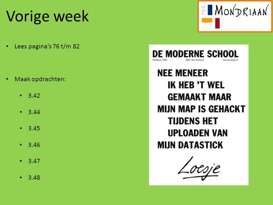 Vorige week Lees pagina's 76 t/m 82 Maak opdrachten: 3.42 3.44 3.45 3.46 3.47 3.48 Dit wordt volgende week gecontroleerd!
