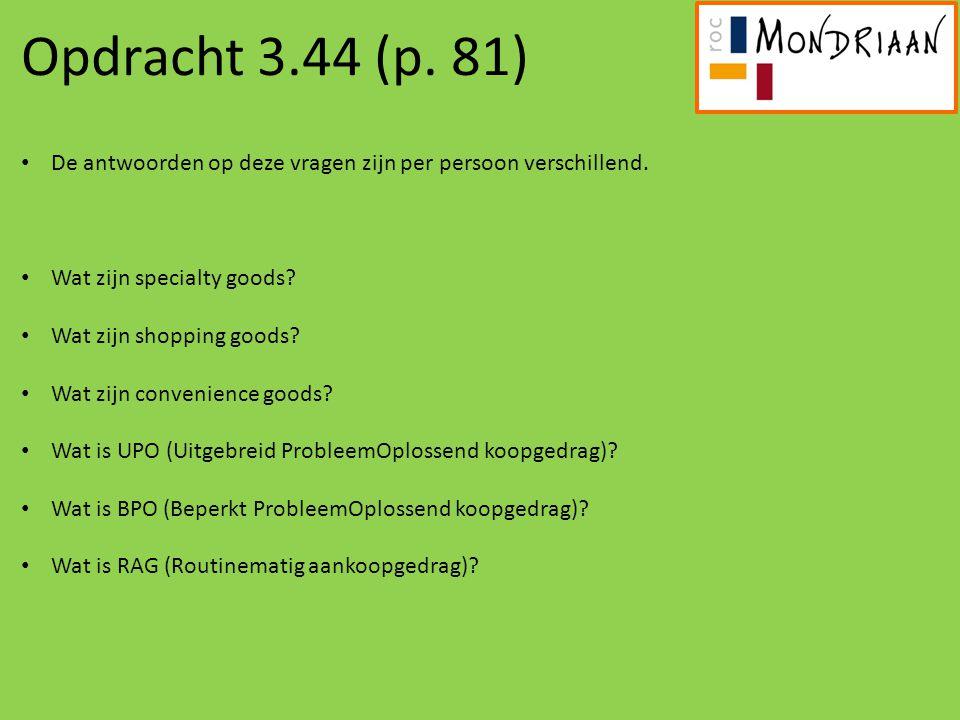 Opdracht 3.44 (p. 81) De antwoorden op deze vragen zijn per persoon verschillend. Wat zijn specialty goods? Wat zijn shopping goods? Wat zijn convenie
