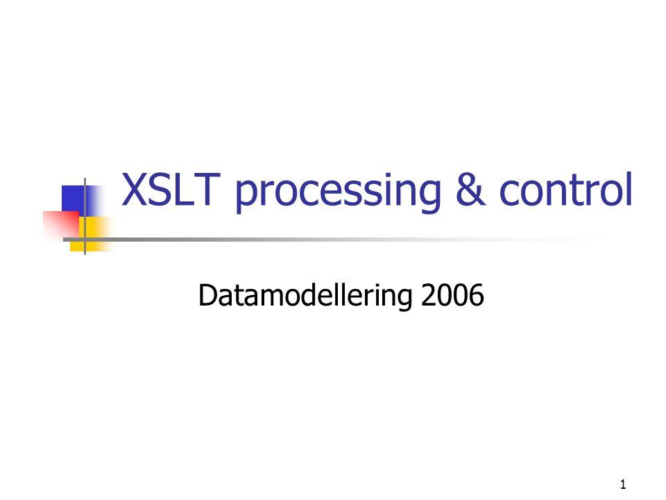 1 XSLT processing & control Datamodellering 2006