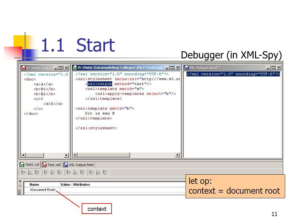 11 1.1 Start context let op: context = document root Debugger (in XML-Spy)