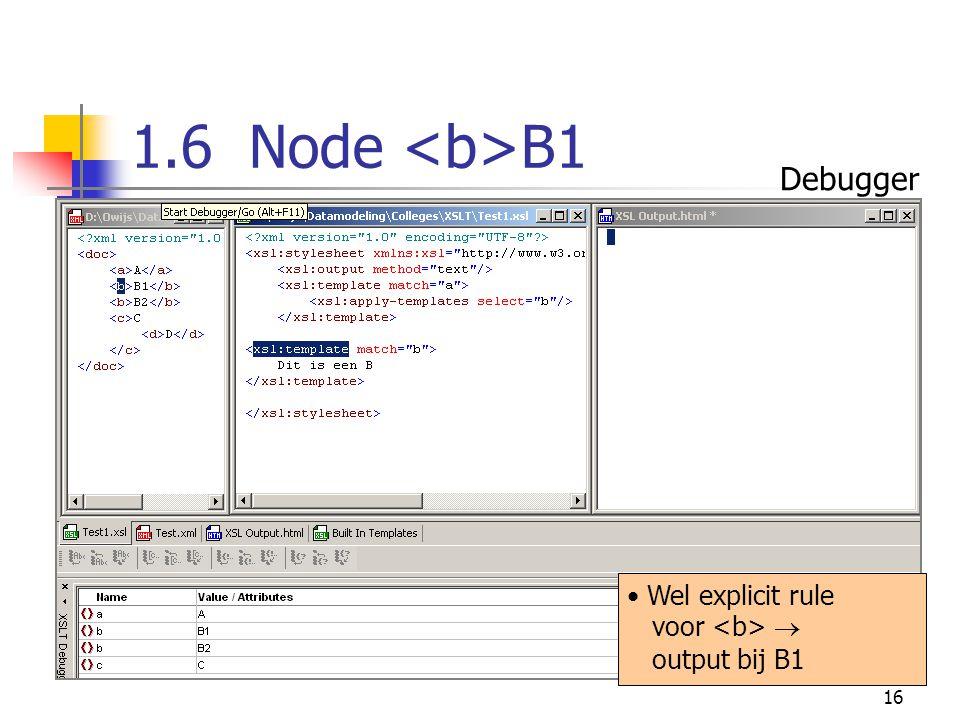 16 1.6 Node B1 Wel explicit rule voor  output bij B1 Debugger