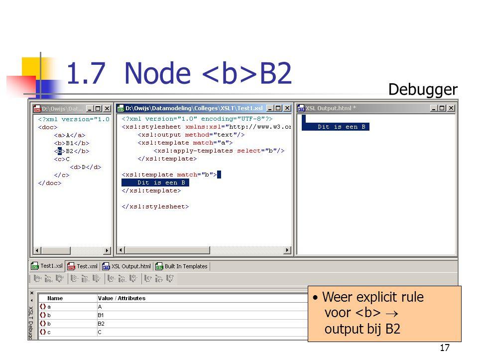 17 1.7 Node B2 Weer explicit rule voor  output bij B2 Debugger