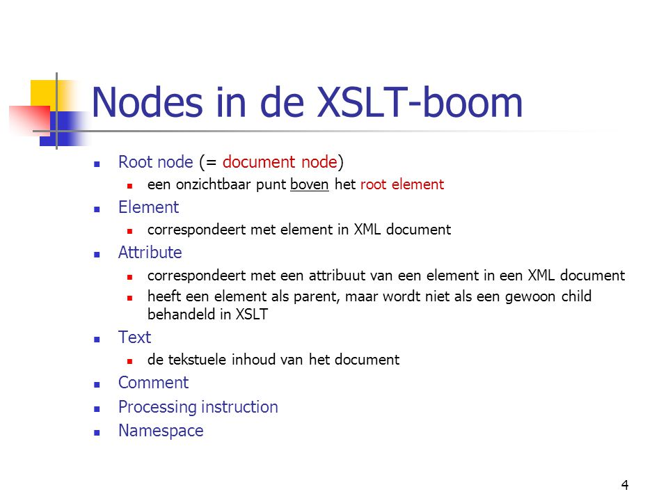 4 Nodes in de XSLT-boom Root node (= document node) een onzichtbaar punt boven het root element Element correspondeert met element in XML document Att