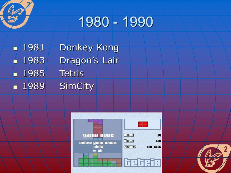 1981 Donkey Kong 1981 Donkey Kong 1983 Dragon's Lair 1983 Dragon's Lair 1985 Tetris 1985 Tetris 1989 SimCity 1989 SimCity 1980 - 1990