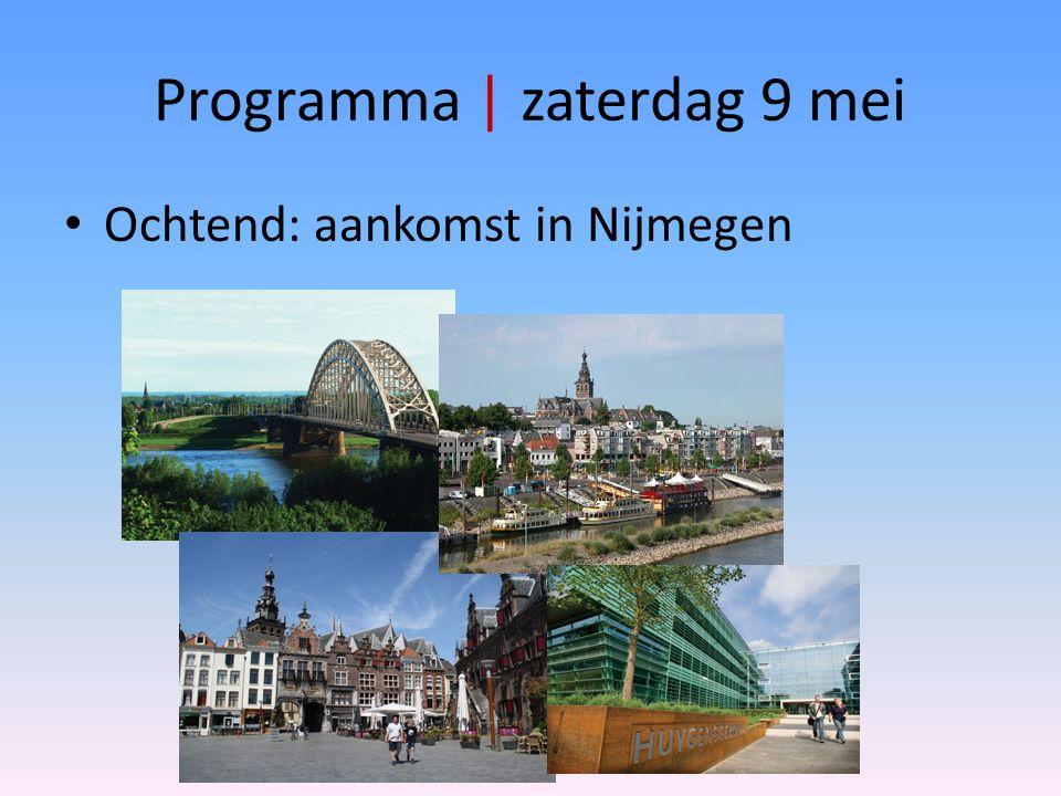 Programma | zaterdag 9 mei Ochtend: aankomst in Nijmegen