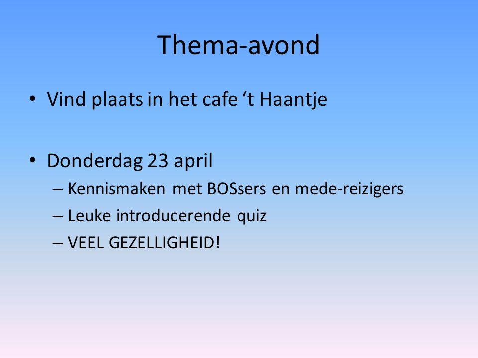 Thema-avond Vind plaats in het cafe 't Haantje Donderdag 23 april – Kennismaken met BOSsers en mede-reizigers – Leuke introducerende quiz – VEEL GEZEL