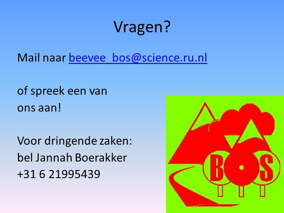 Vragen? Mail naar beevee_bos@science.ru.nlbeevee_bos@science.ru.nl of spreek een van ons aan! Voor dringende zaken: bel Jannah Boerakker +31 6 2199543