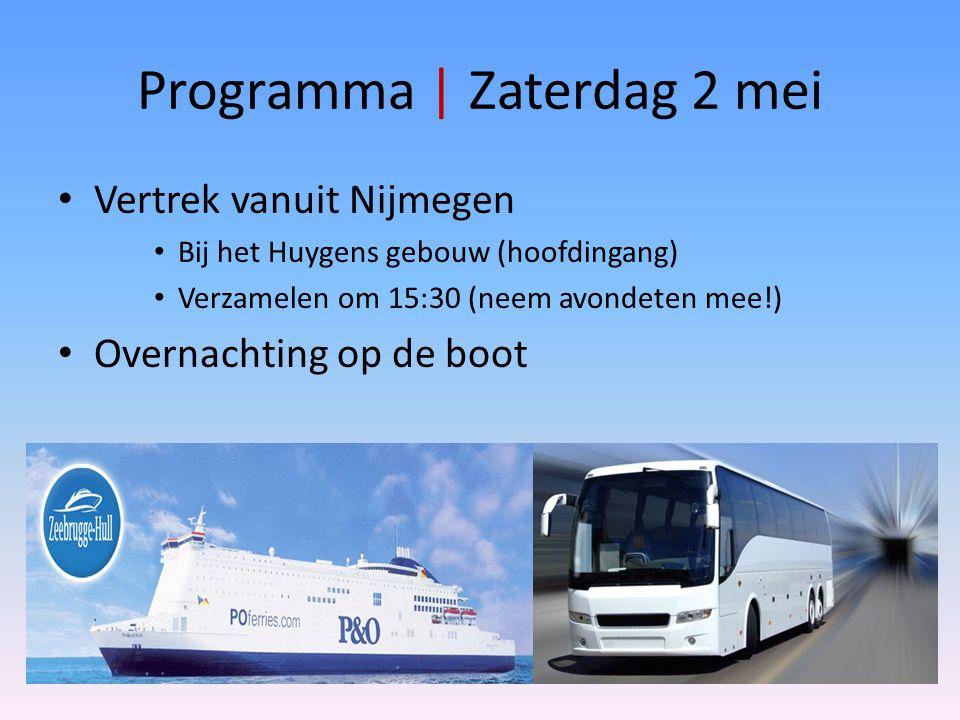 Programma | Zaterdag 2 mei Vertrek vanuit Nijmegen Bij het Huygens gebouw (hoofdingang) Verzamelen om 15:30 (neem avondeten mee!) Overnachting op de b