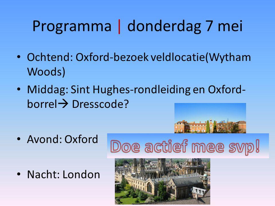 Programma | donderdag 7 mei Ochtend: Oxford-bezoek veldlocatie(Wytham Woods) Middag: Sint Hughes-rondleiding en Oxford- borrel  Dresscode? Avond: Oxf