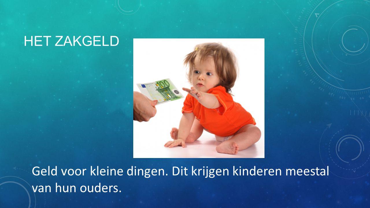 HET ZAKGELD Geld voor kleine dingen. Dit krijgen kinderen meestal van hun ouders.