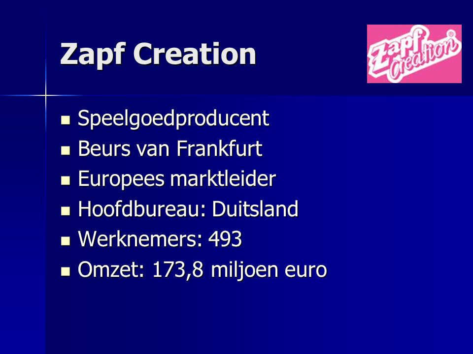 Zapf Creation Speelgoedproducent Speelgoedproducent Beurs van Frankfurt Beurs van Frankfurt Europees marktleider Europees marktleider Hoofdbureau: Dui