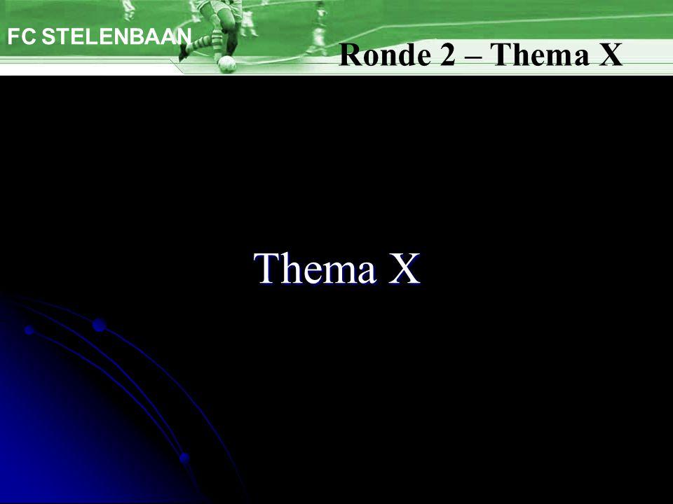 Thema X FC STELENBAAN Ronde 2 – Thema X