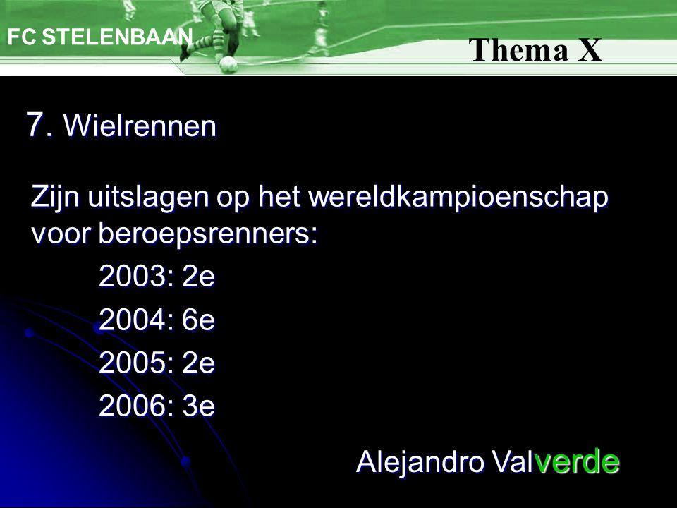 7. Wielrennen FC STELENBAAN Thema X Zijn uitslagen op het wereldkampioenschap voor beroepsrenners: 2003: 2e 2004: 6e 2005: 2e 2006: 3e Alejandro Val v