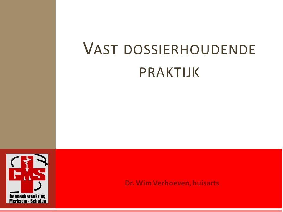 Dr. Wim Verhoeven, huisarts V AST DOSSIERHOUDENDE PRAKTIJK