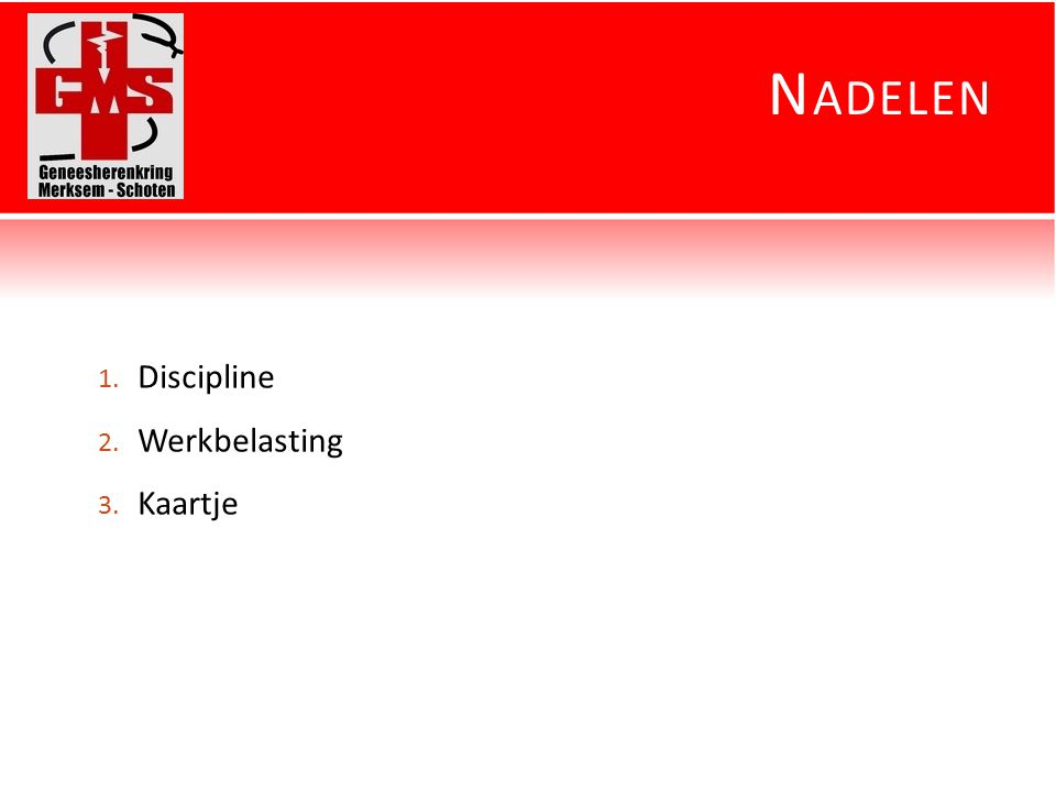 N ADELEN 1. Discipline 2. Werkbelasting 3. Kaartje
