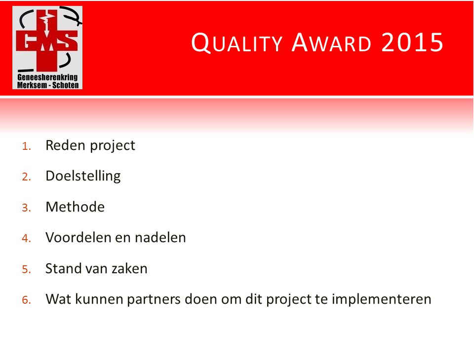 Q UALITY A WARD 2015 1. Reden project 2. Doelstelling 3.