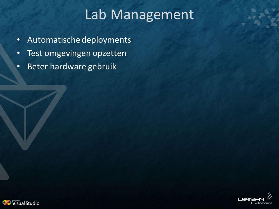 Lab Management Automatische deployments Test omgevingen opzetten Beter hardware gebruik