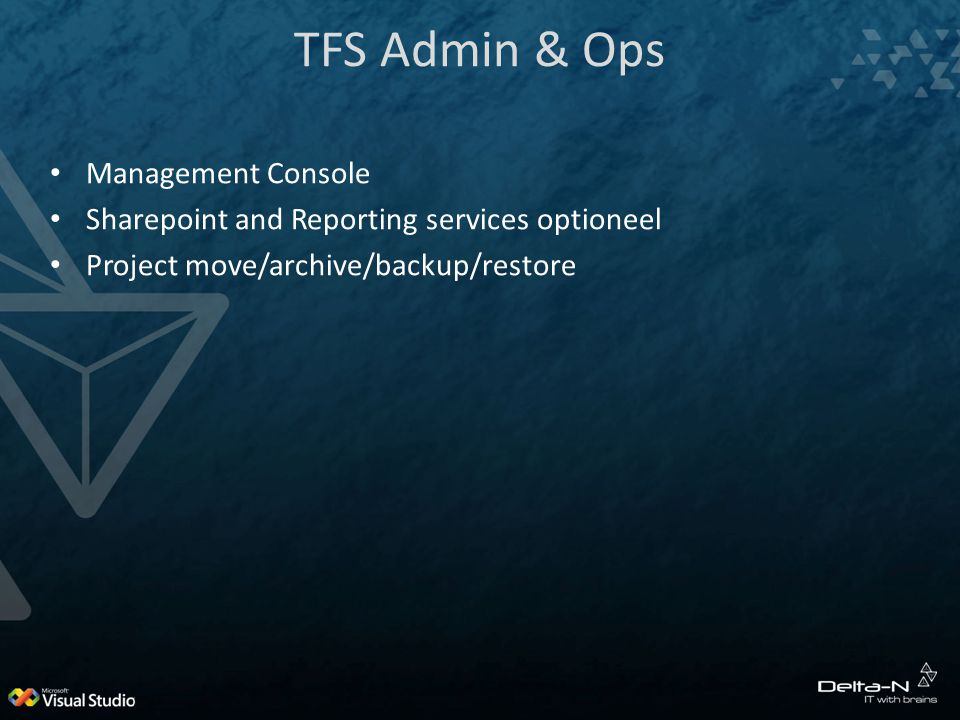 TFS Admin & Ops Management Console Sharepoint and Reporting services optioneel Project move/archive/backup/restore