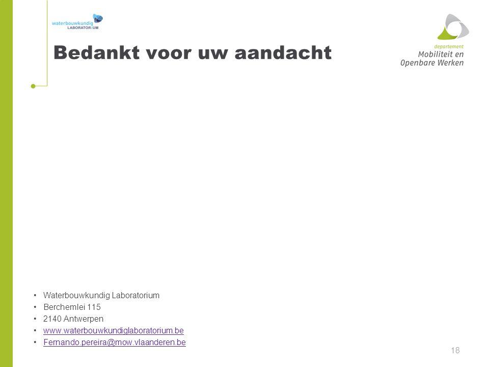 Bedankt voor uw aandacht Waterbouwkundig Laboratorium Berchemlei 115 2140 Antwerpen www.waterbouwkundiglaboratorium.be Fernando.pereira@mow.vlaanderen