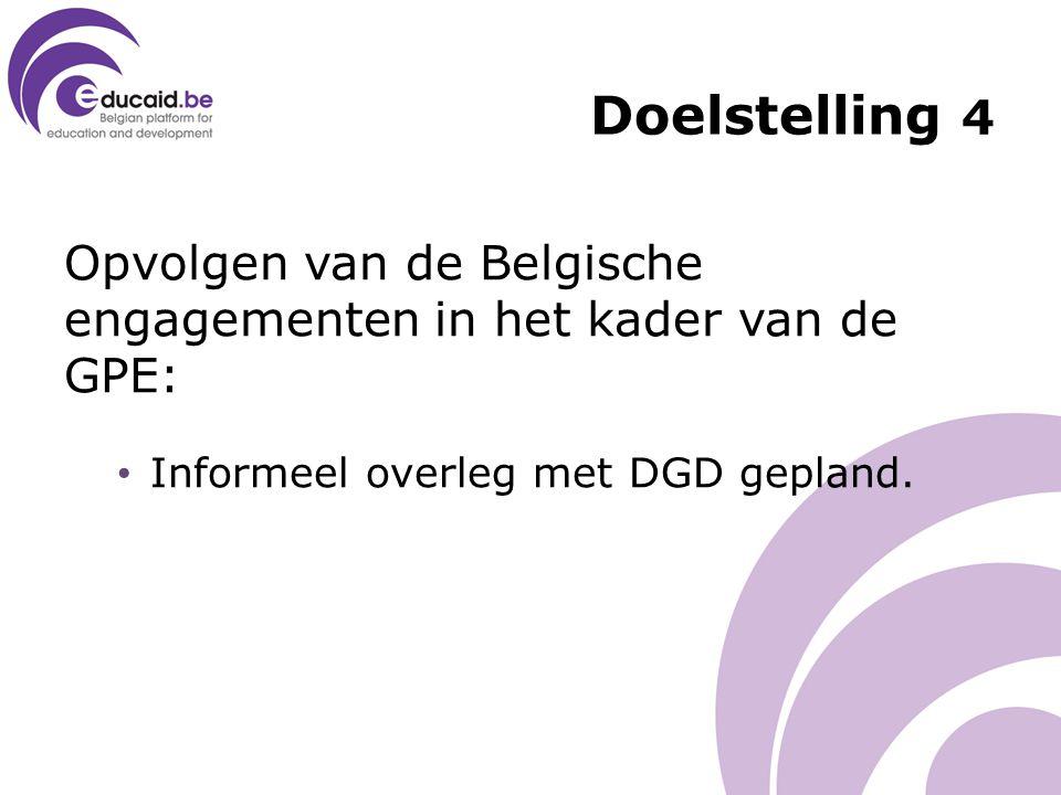 Opvolgen van de Belgische engagementen in het kader van de GPE: Informeel overleg met DGD gepland. Doelstelling 4