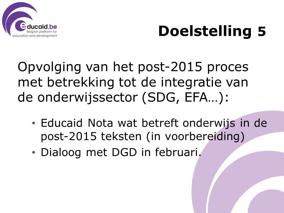 Opvolging van het post-2015 proces met betrekking tot de integratie van de onderwijssector (SDG, EFA…): Educaid Nota wat betreft onderwijs in de post-2015 teksten (in voorbereiding) Dialoog met DGD in februari.