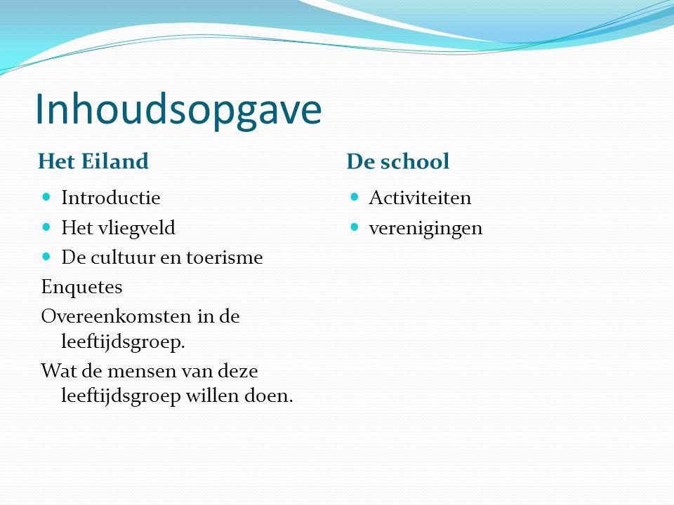 Inhoudsopgave Het Eiland De school Introductie Het vliegveld De cultuur en toerisme Enquetes Overeenkomsten in de leeftijdsgroep.