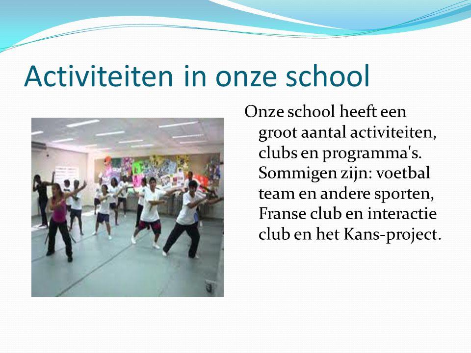 Activiteiten in onze school Onze school heeft een groot aantal activiteiten, clubs en programma s.