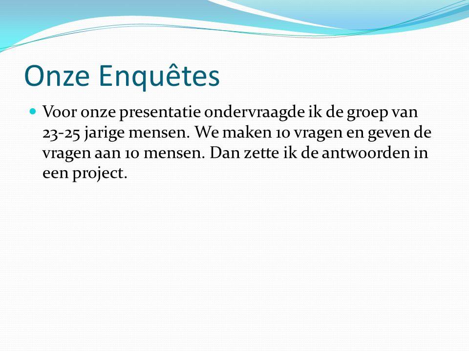 Onze Enquêtes Voor onze presentatie ondervraagde ik de groep van 23-25 jarige mensen.
